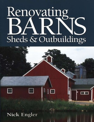 Renovating Barns, Sheds & Outbuildings   -     By: Nick Engler