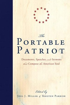 The Portable Patriot: Documents, Speeches, and Sermons That Compose the American Soul - eBook  -     Edited By: Joel J. Miller, Kristen Parrish     By: Edited by Joel J. Miller & Kristen Parrish