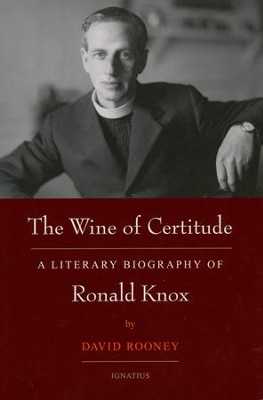 The Wine of Certitude: A Literary Biography of Ronald Knox  -     By: David Rooney