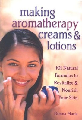 Making Aromatherapy Creams & Lotions   -     By: Donna Maria