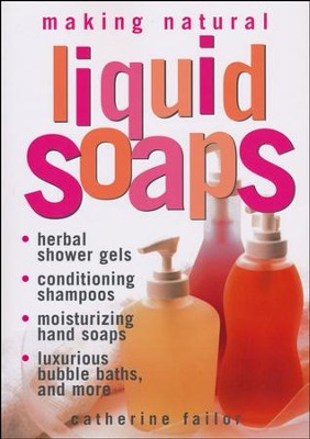 Making Natural Liquid Soaps   -     By: Catherine Failor