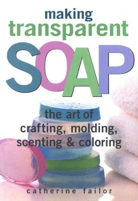 Making Transparent Soap   -     By: Catherine Failor