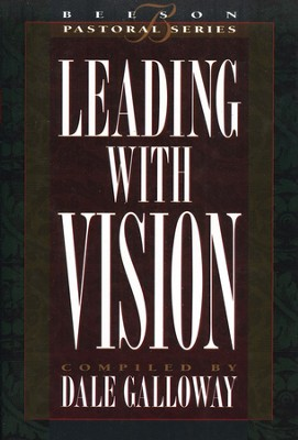Leading With Vision   -     By: Dale Galloway