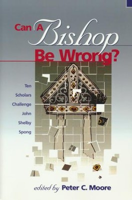 Can a Bishop Be Wrong? Ten Scholars Challenge John Shelby Spong  -     Edited By: Peter Moore