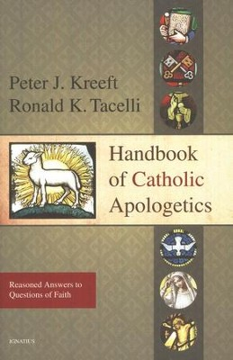 Handbook of Catholic Apologetics: Reasoned Answers to Questions of Faith  -     By: Peter Kreeft, Ronald K. Tacelli
