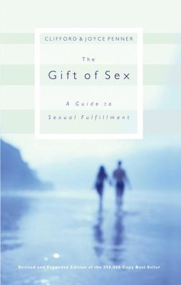 The Gift of Sex: A Guide to Sexual Fulfillment - eBook  -     By: Clifford L. Penner, Joyce J. Penner