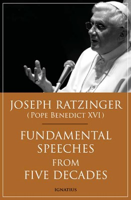 Fundamental Speeches From Five Decades  -     By: Joseph Ratzinger