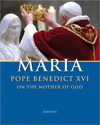 Maria: Pope Benedict XVI on the Mother of God  -     By: Pope Benedict XVI
