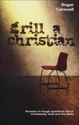 Grill A Christian: Answers to Tough Questions About Christianity, God and the Bible  -     By: Roger Carswell