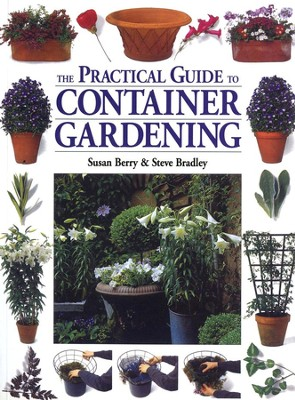 The Practical Guide to Container Gardening   -     By: Susan Berry, Steve Bradley