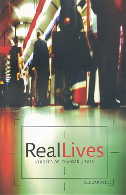 Real Lives: Stories of Changed Lives  -     By: D.J. Carswell