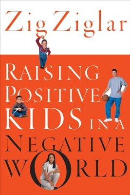 Raising Positive Kids in a Negative World - eBook  -     By: Zig Ziglar