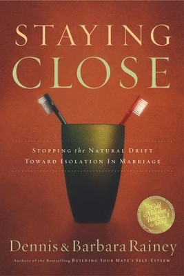 Staying Close: Stopping the Natural Drift Toward Isolation in Marriage - eBook  -     By: Dennis Rainey, Barbara Rainey
