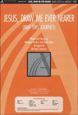 Jesus, Draw Me Ever Nearer, Anthem  -     By: Michael Lawrence