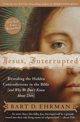 Jesus, Interrupted: Revealing the Hidden Contradictions in the Bible (And Why We Don't Know About Them)  -     By: Bart D. Ehrman
