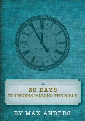30 Days to Understanding the Bible - eBook  -     By: Max Anders