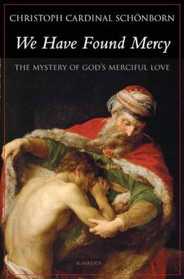 We Have Found Mercy: The Mystery of God's Merciful Love  -     By: Cardinal Christoph Schonborn