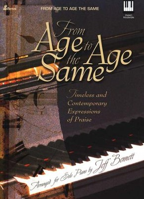 From Age to Age the Same: Timeless Contemporary Expressions of Praise  -     By: Jeff Bennett