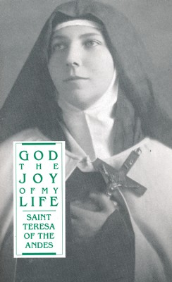 God, The Joy of My Life: Saint Teresa of the Andes  -     By: Michael Griffin
