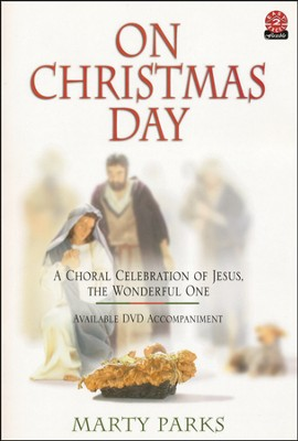 On Christmas Day: A Choral Celebration of Jesus, the Wonderful One  -