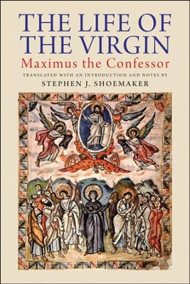 The Life of the Virgin: Maximus the Confessor  -     By: Maximus the Confessor