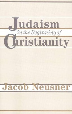 Judaism in the Beginning of Christianity   -     By: Jacob Neusner