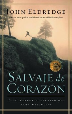 Salvaje de corazon: Descubramos el secreto del alma masculina - eBook  -     By: John Eldredge