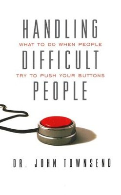 Handling Difficult People: What to Do When People Try to Push Your Buttons  -     By: Dr. John Townsend