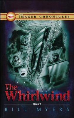 The Whirlwind, Imager Chronicles Series #3   -     By: Bill Myers