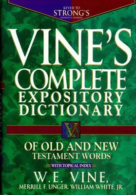 Vine's Complete Expository Dictionary of Old and New Testament Words: With Topical Index - eBook  -     By: W.E. Vine, Merrill F. Unger, William White Jr.
