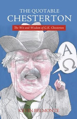 The Quotable Chesterton: The Wit and Wisdom of G.K. Chesterton - eBook  -     By: Kevin Belmonte