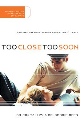 Too Close Too Soon: Avoiding the Heartache of Premature Intimacy - eBook  -     By: Jim Talley, Bobbie Reed