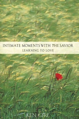 Intimate Moments with the Savior   -     By: Ken Gire