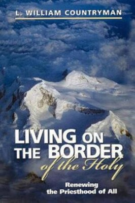 Living on the Border of Holy   -     By: L. William Countryman