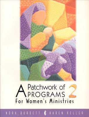 Patchwork of Programs 2 for Women's Ministries    -     By: Nora Burdett, Karen Keller