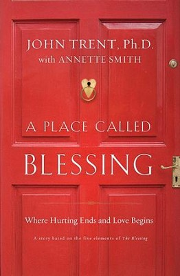 A Place Called Blessing: Where Hurting Ends and Love Begins - eBook  -     By: John Trent Ph.D., Annette Smith
