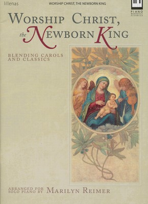 Worship Christ, The Newborn King, for Solo Piano   -     By: Marilyn Reimer