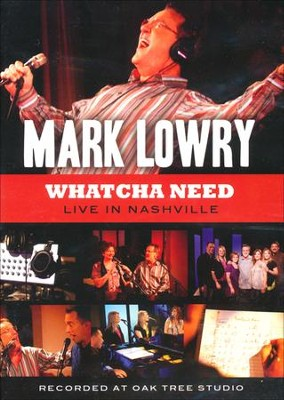 Whatcha Need   -     By: Mark Lowry