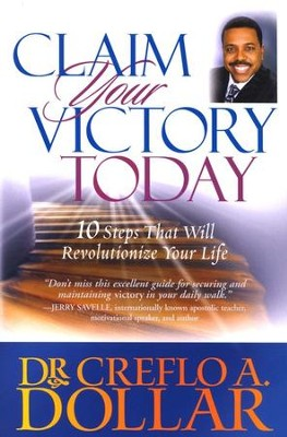 Claim Your Victory Today: 10 Steps That Will Revolutionize Your Life  -     By: Dr. Creflo A. Dollar