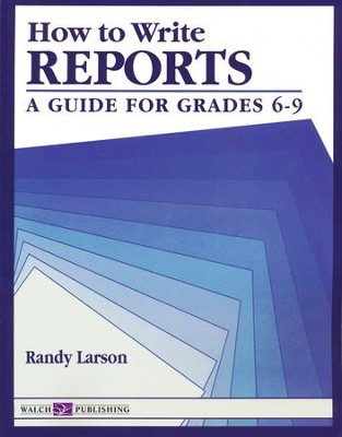 How to Write Reports: A Guide for Grades 6-9   -     By: Randy Larson