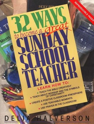 32 Ways to Become a Great Sunday School Teacher   -     By: Delia Halverson