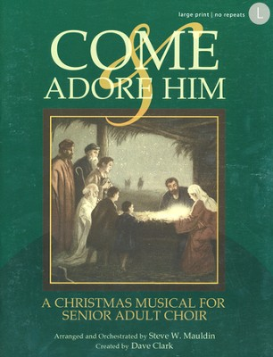 Come And Adore Him, Christmas Musical for Senior Adult Choir,  Songbook  -     By: Dave Clark, Steve Mauldin