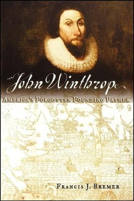 John Winthrop: America's Forgotten Founding Father   -     By: Francis J. Bremer