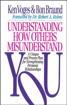 Understanding How Others Misunderstand You: A Unique and Proven Plan for Strengthening Personal Relationships - eBook  -     By: Ken Voges, Ron Braund