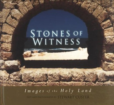 Stones of Witness: Images of the Holy Land   -     By: Stewart Custer