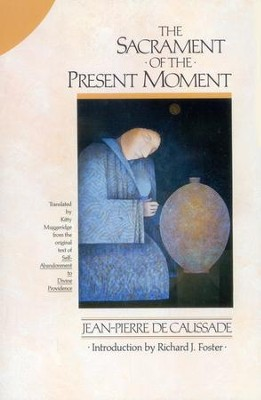 The Sacrament of the Present Moment   -     Edited By: Kitty Muggeridge     By: Jean-Pierre De Caussade