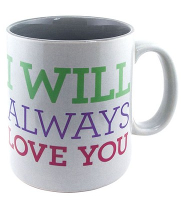 I Will Always Love You Mug  -