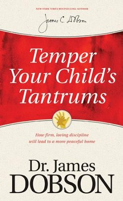 Temper Your Child's Tantrums: How Firm, Loving Discipline Will Lead to a More Peaceful Home - eBook  -     By: Dr. James Dobson
