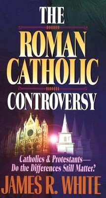 The Roman Catholic Controversy   -     By: James R. White