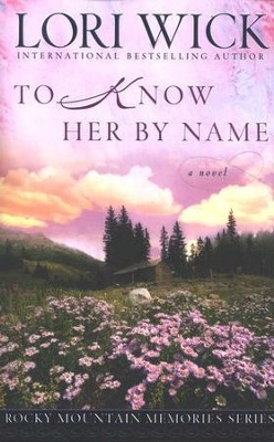 To Know Her by Name, Rocky Mountain Memories Series #3   -     By: Lori Wick